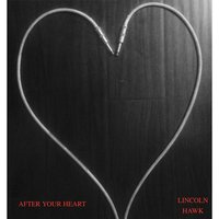 After Your Heart — Lincoln Hawk