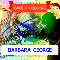 Gaudy Colours — Barbara George