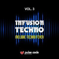 Infusion Techno, Vol. 3 (Melodic Techno Fever) — сборник