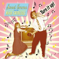 Turn it up! — Sweet Emma And The Mood Swingers