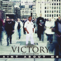 Aint About Me — Victory the Ambassador