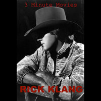 3 Minute Movies — Rick Klang