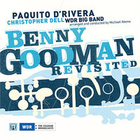 Benny Goodman Revisited — WDR Big Band, Christopher Dell, Michael Abene, Paquito D´Rivera
