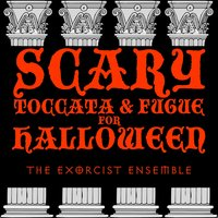 Scary Toccata & Fugue For Halloween — The Exorcist Ensemble