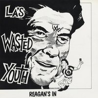 Reagan's In — Wasted Youth