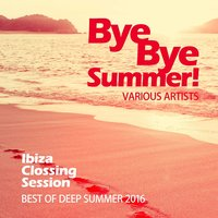 Bye Bye Summer! (Best of Deep Summer 2016) [Ibiza Clossing Session] — сборник