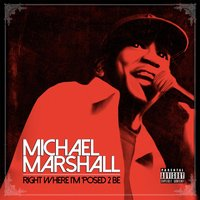 Right Where I'm 'posed 2 Be — Michael Marshall