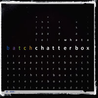 What A Chatterbox — batch