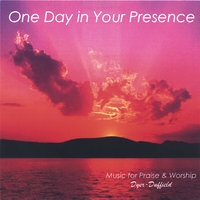 One Day in Your Presence — Dyer-Duffield