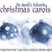 The World's Favourite Christmas Carols — Sir Malcolm Sargent, Royal Choral Society, Temple Church Choir