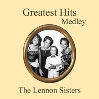 Greatest Hits Medley: Lover's Concerto / Anniversary Song / Among My Souvenirs / Can't Help Falling in Love / Fascination / Greensleeves / It Must Be Him / Sentimental Journey / The End of the World / Till / Tonight You Belong to Me / You Are My Special A — The Lennon Sisters