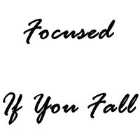 If You Fall — Focused