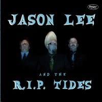 Jason Lee and the R.I.P. Tides — Jason Lee and the R.I.P. Tides