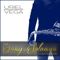 The Song of Solomon, Chapter One — Uriel Vega