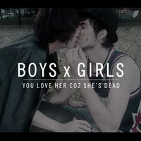 Boys X Girls — You Love Her Coz She's Dead