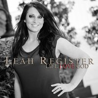 Life Love God — Leah Register