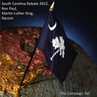 South Carolina Debate 2012 (Ron Paul, Martin Luther King, Racism) — The Campaign Tail