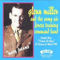 "Moon Dreams - Complete Shows ""I Sustain the Wings"" 26th February & 4th March 1944 — Glenn Miller, The Army Air Forces Training Command Band, Glenn Miller & The Army Air Forces Training Command Band"