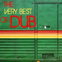 The Very Best of Dub: Reggae Hits by Dennis Bovel, Horace Andy, Lee Perry, Mad Professor, Max Romeo, Scientist & More! — сборник