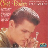 "Chet Baker Sings And Plays ""Let's Get Lost"" — Chet Baker"