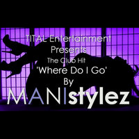 Where Do I Go — Manistylez