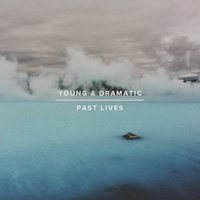 Past Lives — Young And Dramatic