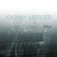 The Classic Years, Vol. 2 — Johnny Mercer
