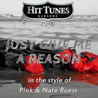 Just Give Me a Reason (In the Style of P!nk & Nate Ruess) — Hit Tunes Karaoke