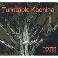 Roots — Turntable Kachina