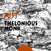 Just — Thelonious Monk