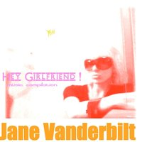 Jane Vanderbilt Hey Girlfrend — Sebrand