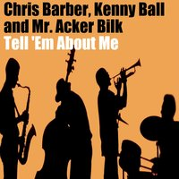 Tell 'Em About Me — Mr Acker Bilk & His Paramount Jazz Band, Chris Barber's Jazz Band & Kenny Ball & His Jazzmen