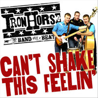 Can't Shake This Feelin' - Single — Iron Horse