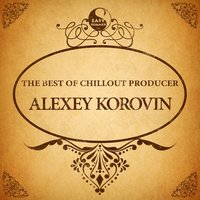 The Best of Chillout Producer: Alexey Korovin — Alexey Korovin