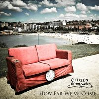How Far We've Come — Citizen of the World