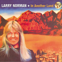In Another Land — Larry Norman