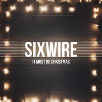 It Must Be Christmas — Sixwire