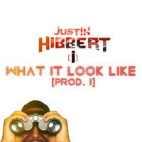 What It Look Like — Justin Hibbert [i]