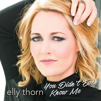 You Didn't Even Know Me — Elly Thorn