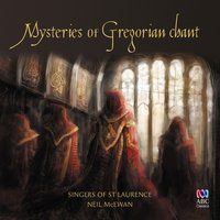 Mysteries of Gregorian Chant — Anonymous, Robert White, Singers of St Laurence, Neil McEwan, Singers of St. Laurence, John Taverner, Хильдегарда Бингенская, Уильям Бёрд