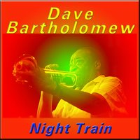 Night Train — Dave Bartholomew