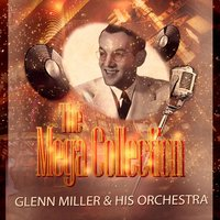 The Mega Collection — Glenn Miller & His Orchestra