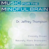 Music for the Mindful Brain — Dr. Jeffrey Thompson