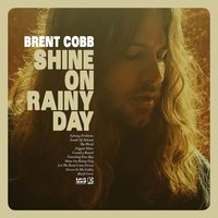 Shine On Rainy Day — Brent Cobb