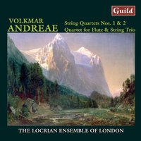 Andreae: String Quartet No. 2 in E Major - Quartet for Flute, Violin, Viola and Violoncello, Op. 43 - String Quartet No. 1 in Bb, Op. 9 — Volkmar Andreae, The Locrian Ensemble of London