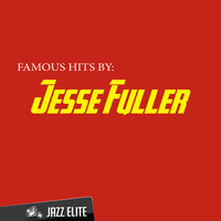 Famous Hits by Jesse Fuller — Jesse Fuller