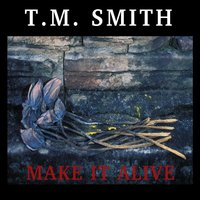 Make It Alive — T.M. Smith
