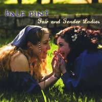 Fair and Tender Ladies — Half Pint
