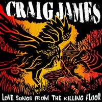 Love Songs from the Killing Floor — Craig James