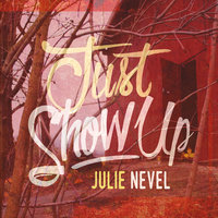 Just Show Up — Julie Nevel